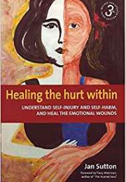 Healing the Hurt Within, 3rd Edition: Understanding Self-Injury and Self-Harm, and Heal the Emotional Wounds