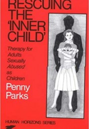 Rescuing the 'Inner Child', Therapy for Adults Sexually Abused as Children